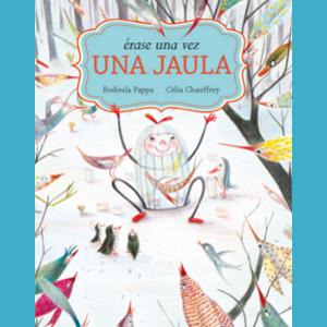 Portada de Erase una vez una jaula - libro ilustrado de Rodoula Pappa y Celia Chauffrey. Editorial Leetra.