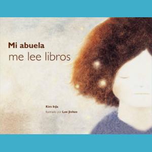 Portada del libro ilustrado Mi abuela me lee libros, de Kim Inja y Lee Jinhee - Leetra