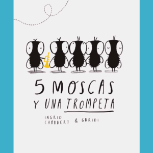 5-moscas-y-una-trompeta-libro-de-ingrid-chabbert-y-guridi-portada-editorial-leetra